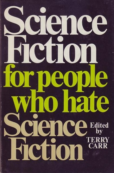Science Fiction for People Who Hate Science Fiction - ed. Terry Carr